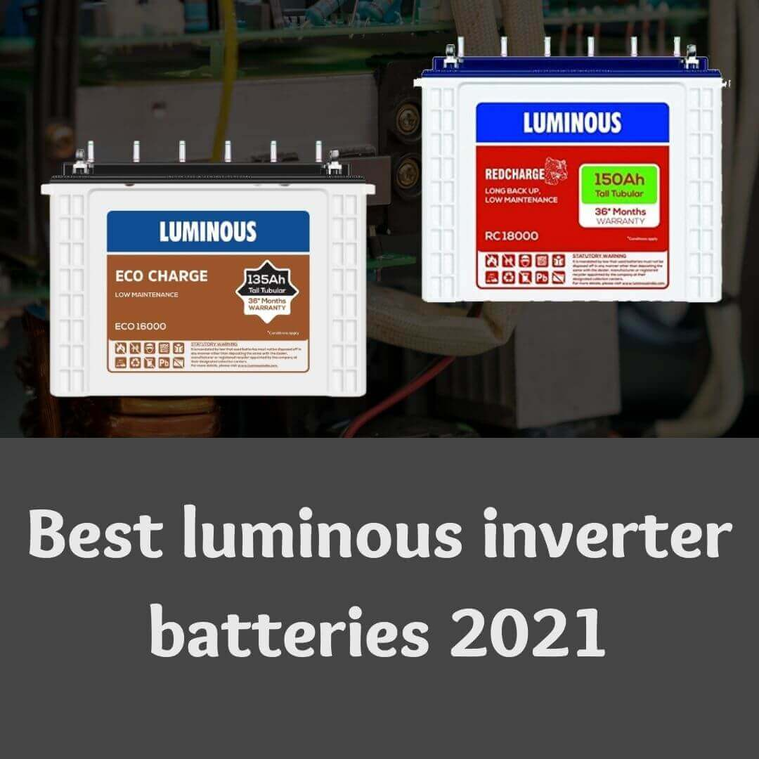 Best luminous inverter batteries india 2021