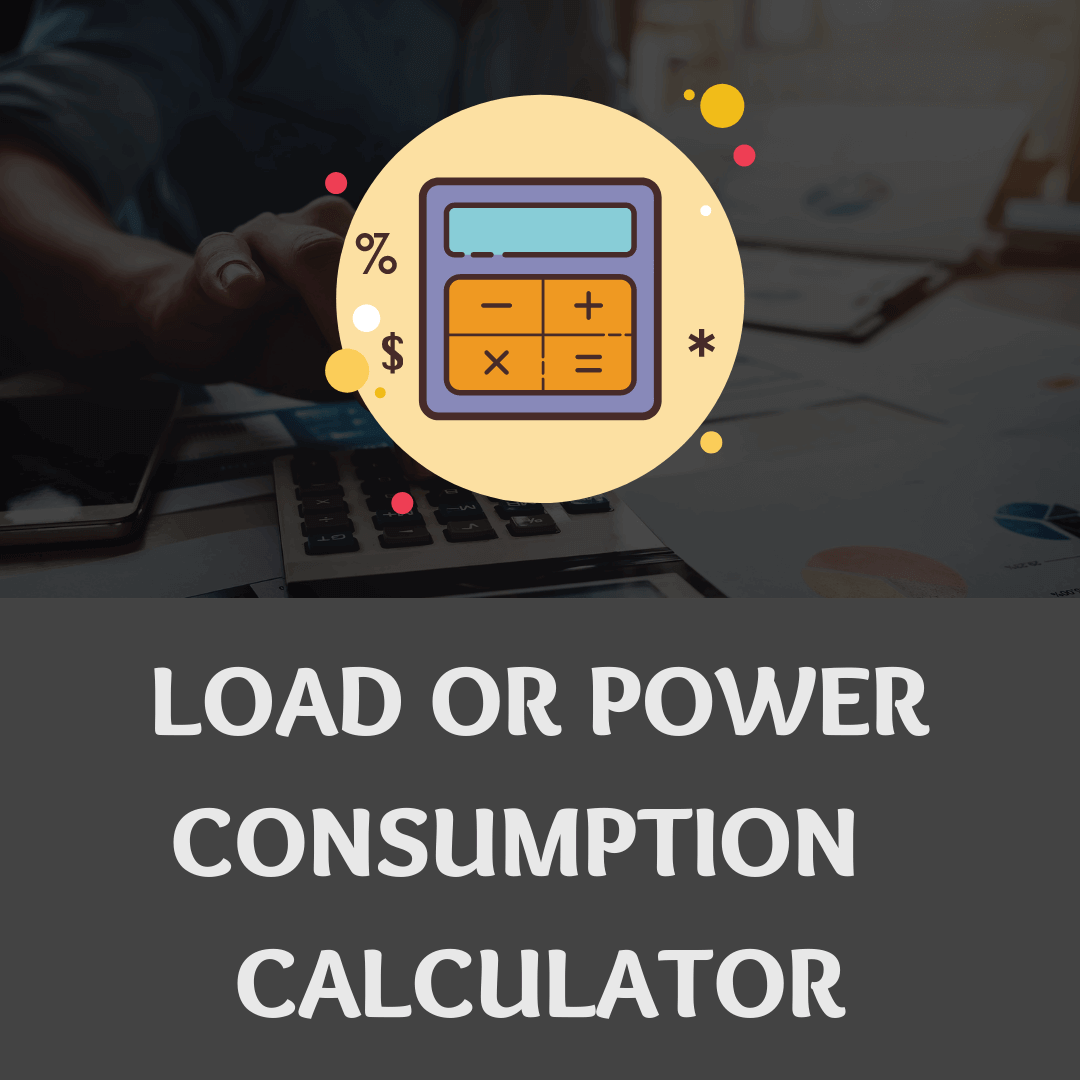 LOAD OR POWER CONSUMPTION CALCULATOR